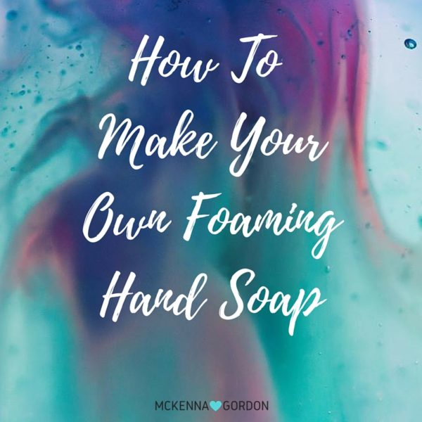 How To Make YourOwn FoamingHand Soap (1)